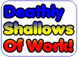 Deathly hallows - shallows of work - Harry Potter movie wizard analogy